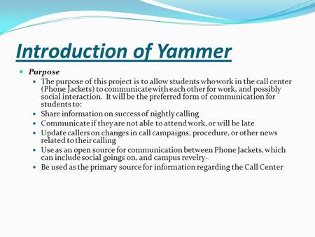 Introduction of Yammer Purpose The purpose of this project is to allow students who work in the call center (Phone Jackets) to communicate with each other.