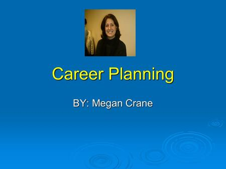 Career Planning BY: Megan Crane Overview of Career Planning.