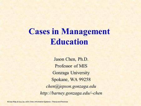 Dr. Chen, Information Systems – Theory and Practices  John Wiley & Sons, Inc. & Dr. Chen, Information Systems – Theory and Practices Cases in Management.