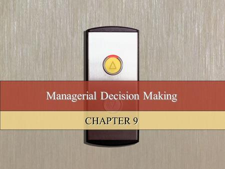 Managerial Decision Making CHAPTER 9. Copyright © 2008 by South-Western, a division of Thomson Learning. All rights reserved. 2 Learning Objectives Explain.