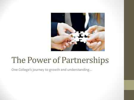The Power of Partnerships One College's journey to growth and understanding…