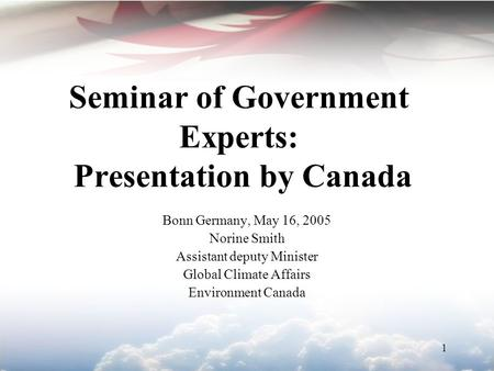 1 Seminar of Government Experts: Presentation by Canada Bonn Germany, May 16, 2005 Norine Smith Assistant deputy Minister Global Climate Affairs Environment.