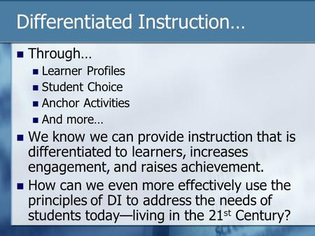 Differentiated Instruction… Through… Learner Profiles Student Choice Anchor Activities And more… We know we can provide instruction that is differentiated.