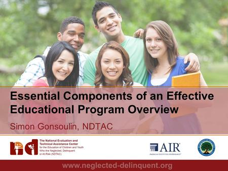 1 Essential Components of an Effective Educational Program Overview Simon Gonsoulin, NDTAC.