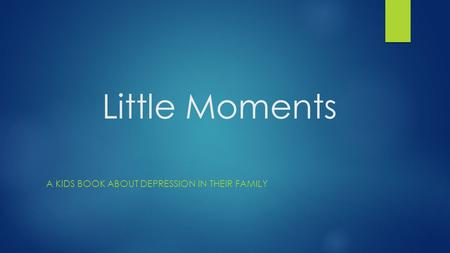 Little Moments A KIDS BOOK ABOUT DEPRESSION IN THEIR FAMILY.