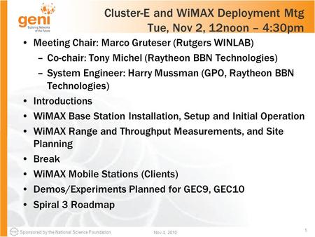 Sponsored by the National Science Foundation 1 Nov 4, 2010 Cluster-E and WiMAX Deployment Mtg Tue, Nov 2, 12noon – 4:30pm Meeting Chair: Marco Gruteser.