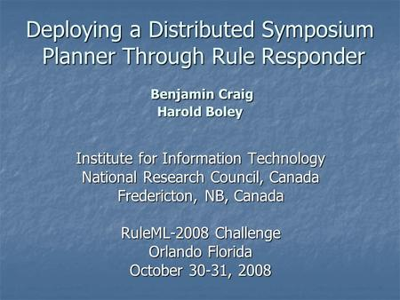 Deploying a Distributed Symposium Planner Through Rule Responder Benjamin Craig Harold Boley Institute for Information Technology National Research Council,