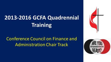 2013-2016 GCFA Quadrennial Training Conference Council on Finance and Administration Chair Track.