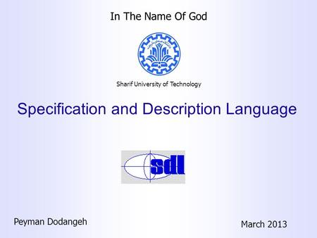 Specification and Description Language Peyman Dodangeh March 2013 Sharif University of Technology In The Name Of God.