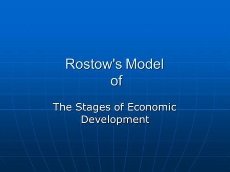 Rostow's Model of The Stages of Economic Development.