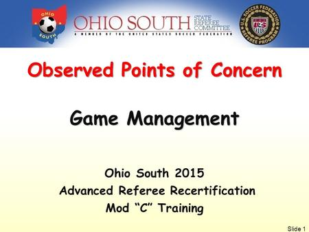 "Slide 1 Observed Points of Concern Game Management Ohio South 2015 Advanced Referee Recertification Mod ""C"" Training."