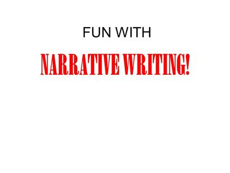 FUN WITH NARRATIVE WRITING!. A personal narrative includes dialogue. A personal narrative focuses on one single incident in the author's life. A personal.