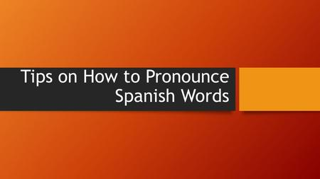 Tips on How to Pronounce Spanish Words. All Words Most words are pronounced with out any soft consonants or silent letters. For example, able would be.
