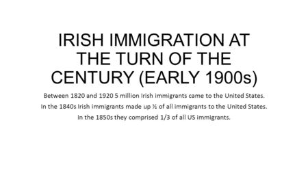 IRISH IMMIGRATION AT THE TURN OF THE CENTURY (EARLY 1900s)