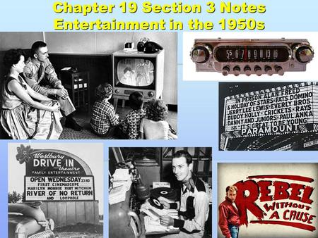 Chapter 19 Section 3 Notes Entertainment in the 1950s.