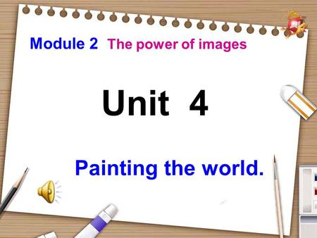 Unit 4 Painting the world. Module 2 The power of images.