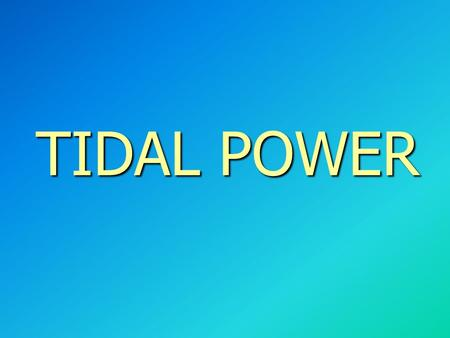 TIDAL POWER. A.What is tidal power? Tidal power is a type of hydropower that converts the energy of a tide into electric energy or other useful types.