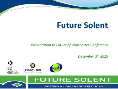 Future Solent Presentation to Future of Winchester Conference December 3 rd 2015.
