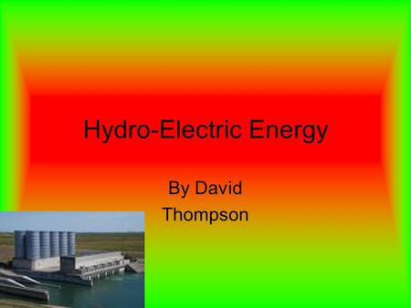 Hydro-Electric Energy By David Thompson. How do Hydro-electric dams work? The water flows through a pipe, or Penstock, then pushes against and turns blades.