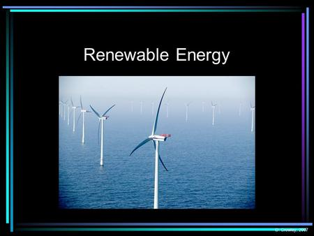 Renewable Energy D. Crowley, 2007. Renewable Energy To know what a renewable energy resource is Thursday, January 28, 2016.