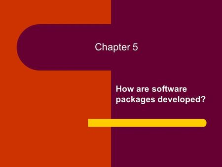 Chapter 5 How are software packages developed?. What are the main steps in software project development? Writing Specifications - Analysis Phase Developing.
