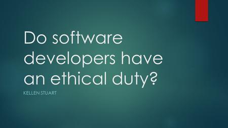 Do software developers have an ethical duty? KELLEN STUART.