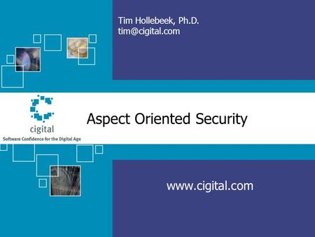 Aspect Oriented Security  Tim Hollebeek, Ph.D.