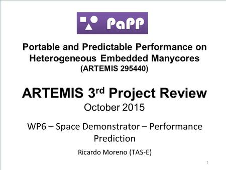 Portable and Predictable Performance on Heterogeneous Embedded Manycores (ARTEMIS 295440) ARTEMIS 3 rd Project Review October 2015 WP6 – Space Demonstrator.
