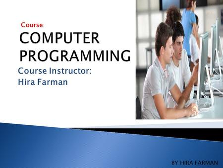 Course Instructor: Hira Farman Course : BY:HIRA FARMAN.