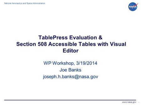 National Aeronautics and Space Administration www.nasa.gov TablePress Evaluation & Section 508 Accessible Tables with Visual Editor WP Workshop, 3/19/2014.
