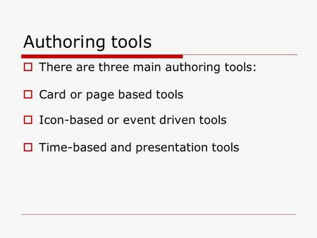Authoring tools There are three main authoring tools: