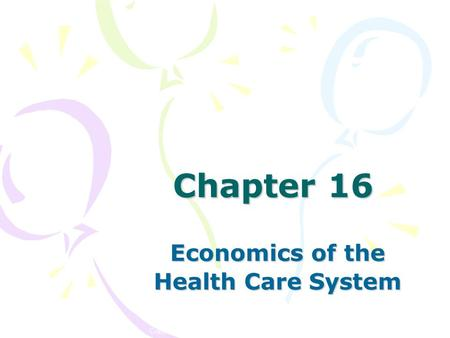 Copyright © 2006 Elsevier, Inc. All rights reserved Chapter 16 Economics of the Health Care System.