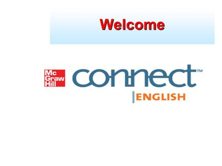 Welcome. What is it? Proceed to Student Registration Walkthrough Connect is an on-line assignment and assessment platform that helps students connect.