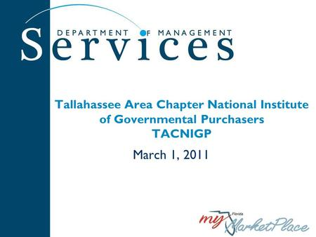 March 1, 2011 Tallahassee Area Chapter National Institute of Governmental Purchasers TACNIGP.