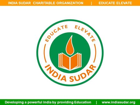 INDIA SUDAR CHARITABLE ORGANIZATION | EDUCATE ELEVATE Developing a powerful India by providing Education | www.indiasudar.org.