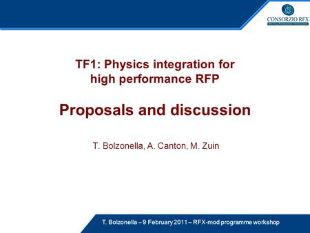 T. Bolzonella – 9 February 2011 – RFX-mod programme workshop TF1: Physics integration for high performance RFP Proposals and discussion T. Bolzonella,