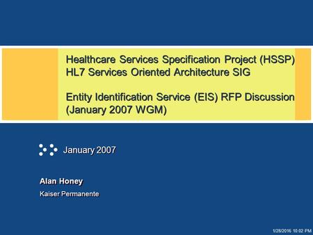 1/28/2016 10:02 PM Healthcare Services Specification Project (HSSP) HL7 Services Oriented Architecture SIG Entity Identification Service (EIS) RFP Discussion.