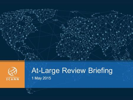 At-Large Review Briefing 1 May 2015. | 2 Roles and Responsibilities SIC Oversight Accept Report* Approve Plans* Staff Prepare RFP Run Examiner Selection.