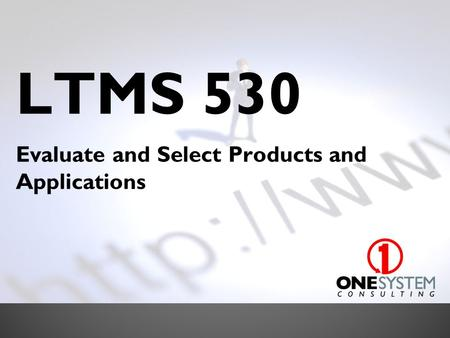 LTMS 530 Evaluate and Select Products and Applications.