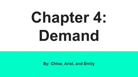 Chapter 4: Demand By: Chloe, Ariel, and Emily. Section 1 Vocab Demand: Combination of desire, ability, and willingness to buy and product. Microeconomics: