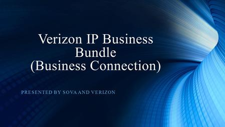 Verizon IP Business Bundle (Business Connection) PRESENTED BY SOVA AND VERIZON.