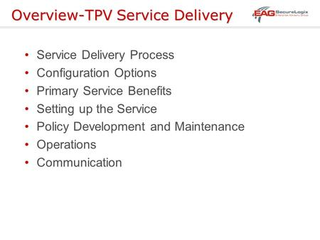 Overview-TPV Service Delivery Service Delivery Process Configuration Options Primary Service Benefits Setting up the Service Policy Development and Maintenance.