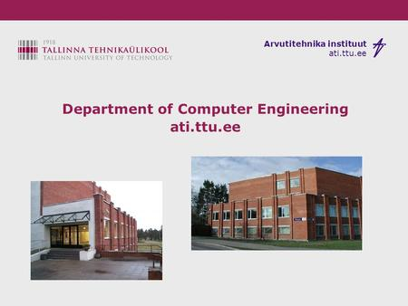 Arvutitehnika instituut ati.ttu.ee Department of Computer Engineering ati.ttu.ee.