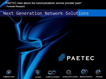 "Next Generation Network Solutions ""PAETEC rises above the communications service provider pack"" - Forrester Research COMMUNICATIONS SECUITY SECURITY BUSINESS."
