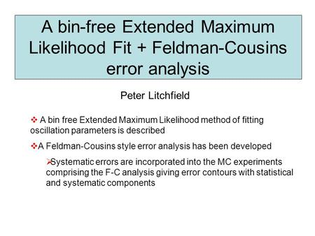 A bin-free Extended Maximum Likelihood Fit + Feldman-Cousins error analysis Peter Litchfield  A bin free Extended Maximum Likelihood method of fitting.