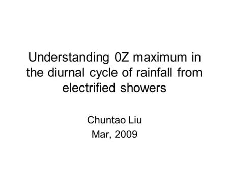 Understanding 0Z maximum in the diurnal cycle of rainfall from electrified showers Chuntao Liu Mar, 2009.