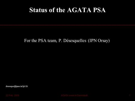 22 Feb. 2005AGATA week in Darmstadt1 Status of the AGATA PSA For the PSA team, P. Désesquelles (IPN Orsay)