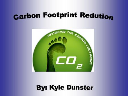 Home Carbon Footprint Reduction Some ways to reduce your Carbon Footprint at home: –Reduce dryer usage –Wash cloths with cold water –Regulate your in.