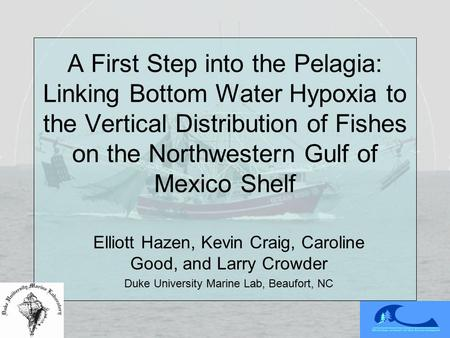 A First Step into the Pelagia: Linking Bottom Water Hypoxia to the Vertical Distribution of Fishes on the Northwestern Gulf of Mexico Shelf Elliott Hazen,