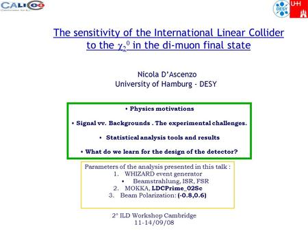2° ILD Workshop Cambridge 11-14/09/08 The sensitivity of the International Linear Collider to the     in the di-muon final state Nicola D'Ascenzo University.
